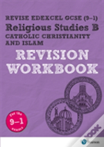 Revise Edexcel Gcse (9-1) Religious Studies, Catholic Christianity & Islam Revision Workbook