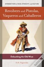 Revolvers And Pistolas, Vaqueros And Caballeros: Debunking The Old West