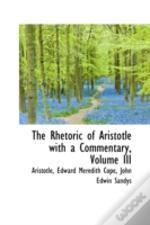 Rhetoric Of Aristotle With A Commentary, Volume Iii