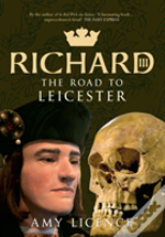 Richard Iii The Road To Leicester