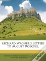Richard Wagner'S Letters To August Roeckel;