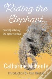 Riding The Elephant: Surviving And Loving In A Bipolar Marriage