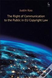 Right Of Communication To The Public In Eu Copyright Law