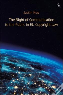 Wook.pt - Right Of Communication To The Public In Eu Copyright Law