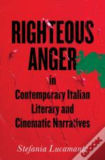 Righteous Anger In Contemporary Italian Literary And Cinematic Narratives