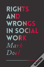 Rights And Wrongs In Social Work