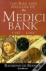 Rise And Decline Of The Medici Bank: 1397-1494