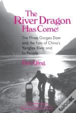 River Dragon Has Come!: Three Gorges Dam And The Fate Of China'S Yangtze River And Its People