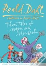 Roald Dahl: Three Tales Of Magic And Mischief