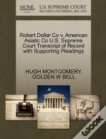 Robert Dollar Co V. American Asiatic Co U.S. Supreme Court Transcript Of Record With Supporting Pleadings