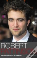 Robert Pattinson Unauthorised Biography