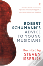 Robert Schumann'S Advice To Young Musicians