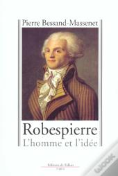 Robespierre ; L'Homme Et L'Idee