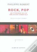 Rock, Pop ; Un Itineraire Bis En 140 Albums Essentiels