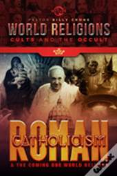 Roman Catholicism & The Coming One World Religion