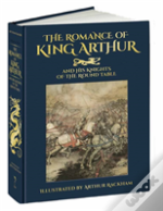 Romance Of King Arthur And His Knights Of The Round Table
