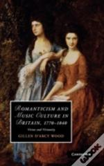 Romanticism And Music Culture In Britain, 1770-1840