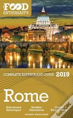 Rome - 2019 - The Food Enthusiast'S Complete Restaurant Guide