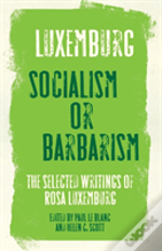 Rosa Luxemburg: Socialism Or Barbarism?