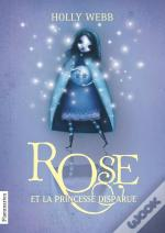 Rose T.2 ; Rose Et La Princesse Disparue