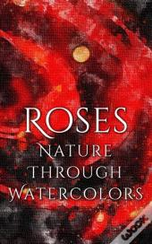 Roses - Nature Through Watercolors