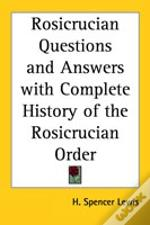 Rosicrucian Questions And Answers With Complete History Of The Rosicrucian Order