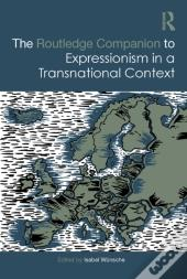 Routledge Companion To Expressionism In A Transnational Context
