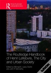 Routledge Handbook Of Henri Lefebvre, The City And Urban Society