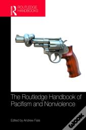 Routledge Handbook Of Pacifism And Nonviolence