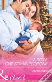 Royal Christmas Proposal (Mills & Boon Cherish) (Royal Babies - Book 4)