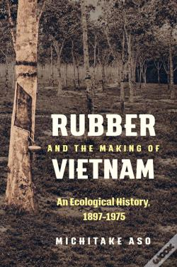 Wook.pt - Rubber And The Making Of Vietnam