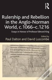 Rulership And Rebellion In The Anglo-Norman World, C.1066-C.1216