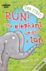 Run! The Elephant Weighs A Ton