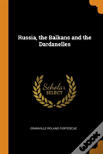 Russia, The Balkans And The Dardanelles