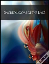 Sacred Books Of The East: Including Selections From The Vedic Hymns, Zend-Avesta, Dhammapada, Upanishads, The Koran, And The Life Of Buddha