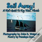 Sail Away! A Kid'S Guide To Key West, Florida