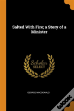 Salted With Fire; A Story Of A Minister