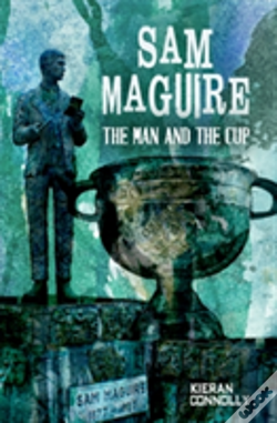 Wook.pt - Sam Maguire The Man The Cup