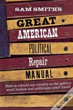 Sam Smith'S Great American Political Repair Manual
