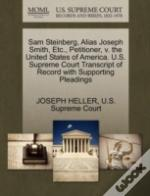 Sam Steinberg, Alias Joseph Smith, Etc., Petitioner, V. The United States Of America. U.S. Supreme Court Transcript Of Record With Supporting Pleadings