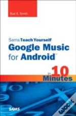 Sams Teach Yourself Google Music For Android In 10 Minutes