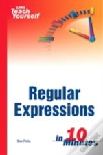 Sams Teach Yourself Regular Expressions In 10 Minutes