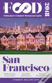 San Francisco - 2018 - The Food Enthusiast'S Complete Restaurant Guide