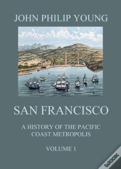 Wook.pt - San Francisco - A History Of The Pacific Coast Metropolis, Vol. 1