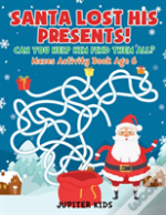 Santa Lost His Presents! Can You Help Him Find Them All? Mazes Books Age 6