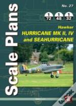 Scale Plans No. 27: Hawker Hurricane Mk Ii, Iv And Seahurricane