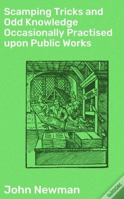 Wook.pt - Scamping Tricks And Odd Knowledge Occasionally Practised Upon Public Works