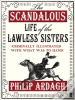 Scandalous Life Of The Lawless Sisters (Criminally Illustrated With What Was To Hand)