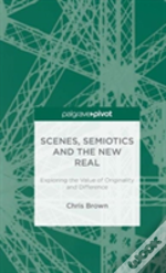 Scenes, Semiotics And The New Real