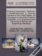 Schering Corporation, Petitioner, V. Herbert Brownell, Jr., Attorney General Of The United States, As Successor To The Alien Property Custodian. U.S. Supreme Court Transcript Of Record With Supporting